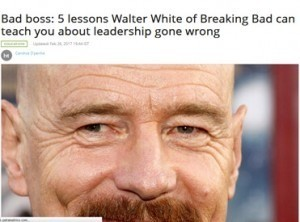 5 lessons walter white of breeaking bad can teach you about leadership gone wrong